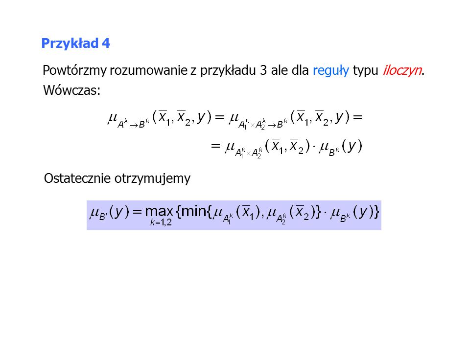 Przykład 4 Powtórzmy rozumowanie z przykładu 3 ale dla reguły typu iloczyn.