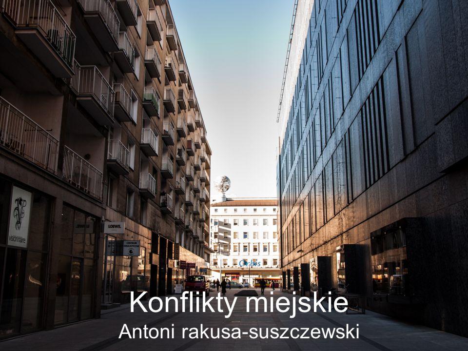 Konflikty miejskie Antoni rakusa-suszczewski
