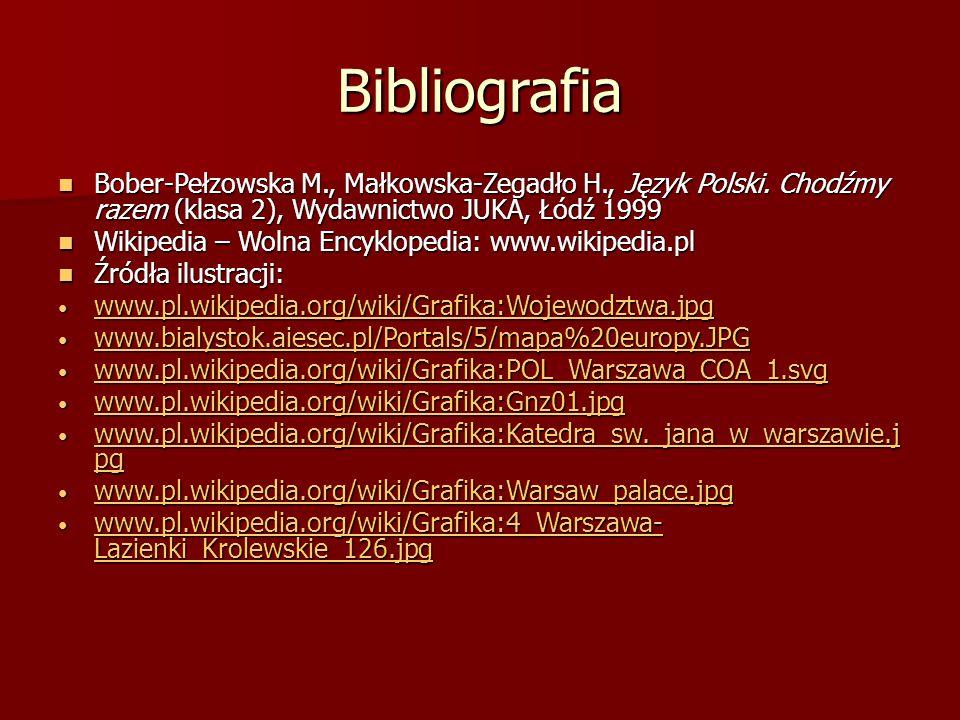 Bibliografia Bober-Pełzowska M., Małkowska-Zegadło H., Język Polski. Chodźmy razem (klasa 2), Wydawnictwo JUKA, Łódź 1999.