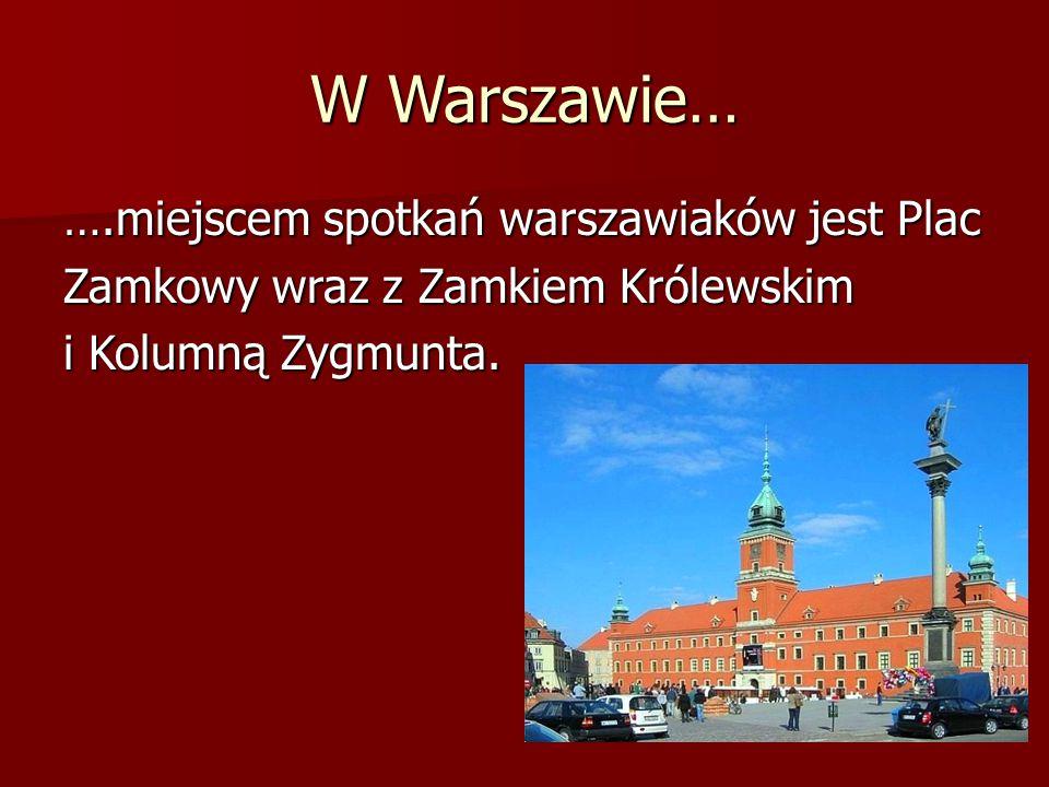 W Warszawie… ….miejscem spotkań warszawiaków jest Plac