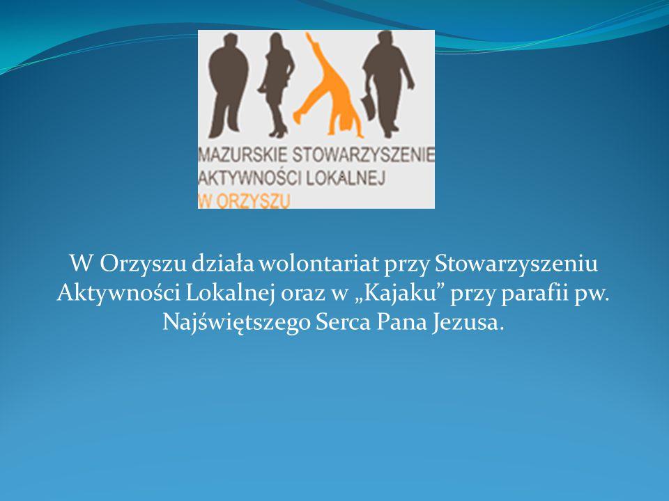 """W Orzyszu działa wolontariat przy Stowarzyszeniu Aktywności Lokalnej oraz w """"Kajaku przy parafii pw."""
