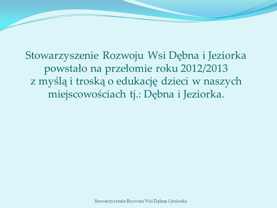 Stowarzyszenie Rozwoju Wsi Dębna i Jeziorka powstało na przełomie roku 2012/2013 z myślą i troską o edukację dzieci w naszych miejscowościach tj.: Dębna i Jeziorka.