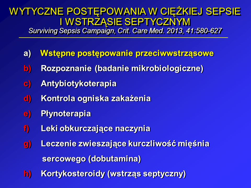 WYTYCZNE POSTĘPOWANIA W CIĘŻKIEJ SEPSIE I WSTRZĄSIE SEPTYCZNYM Surviving Sepsis Campaign, Crit. Care Med. 2013, 41:580-627