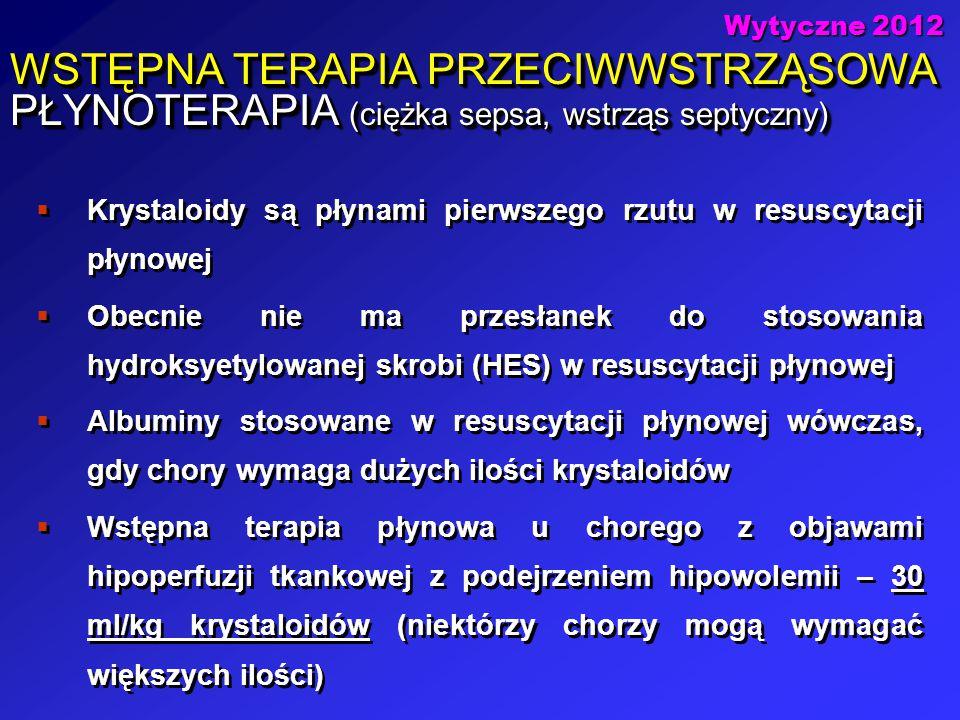 Wytyczne 2012 WSTĘPNA TERAPIA PRZECIWWSTRZĄSOWA PŁYNOTERAPIA (ciężka sepsa, wstrząs septyczny)