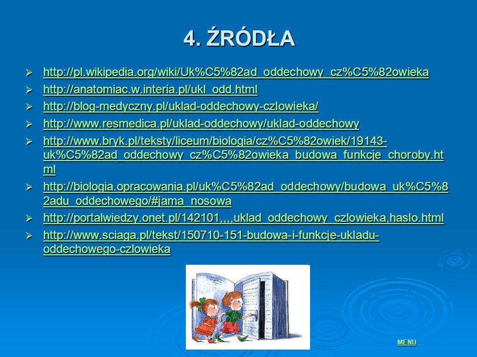 4. ŹRÓDŁA http://pl.wikipedia.org/wiki/Uk%C5%82ad_oddechowy_cz%C5%82owieka. http://anatomiac.w.interia.pl/ukl_odd.html.