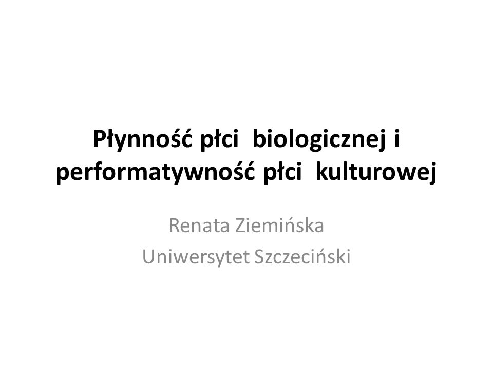 Płynność płci biologicznej i performatywność płci kulturowej