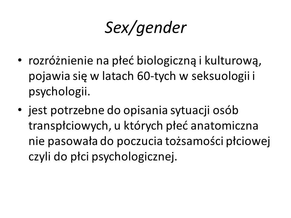 Sex/gender rozróżnienie na płeć biologiczną i kulturową, pojawia się w latach 60-tych w seksuologii i psychologii.