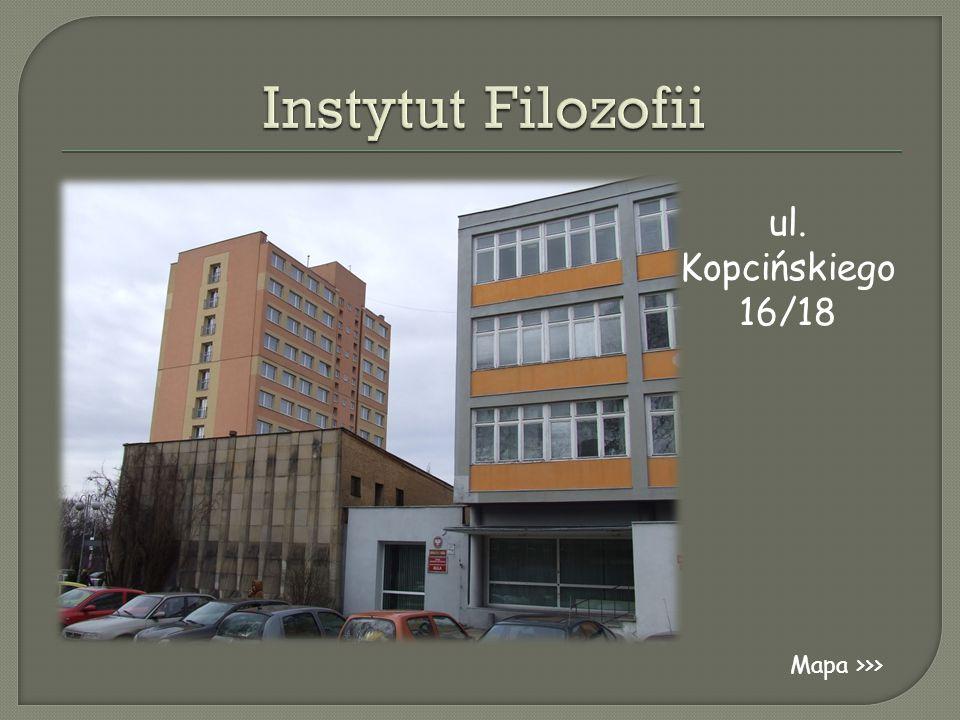 Instytut Filozofii ul. Kopcińskiego 16/18 Mapa >>>