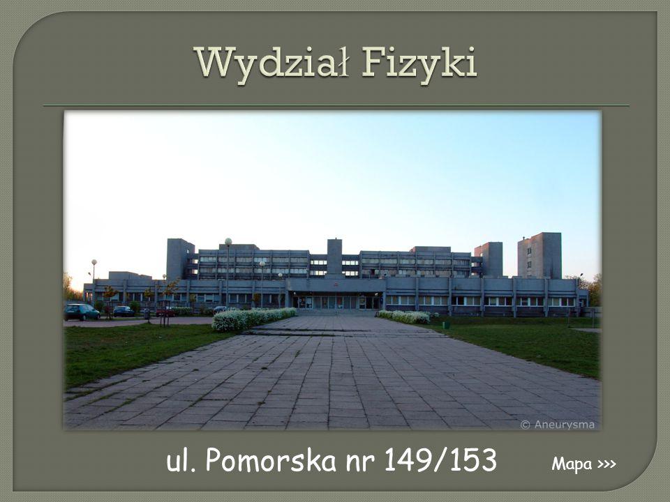 Wydział Fizyki ul. Pomorska nr 149/153 Mapa >>>
