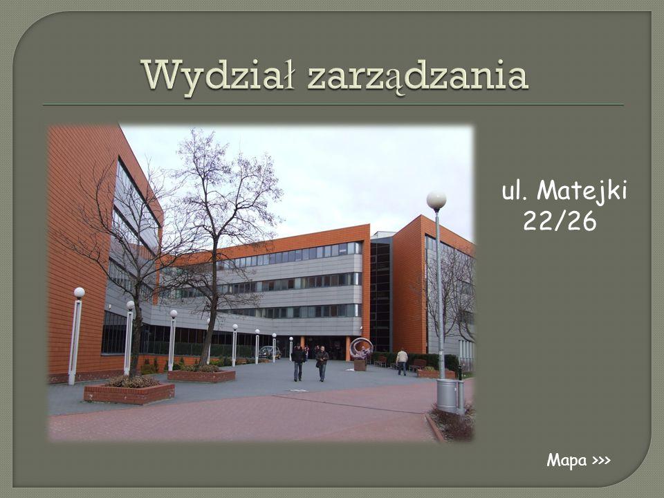 Wydział zarządzania ul. Matejki 22/26 Mapa >>>
