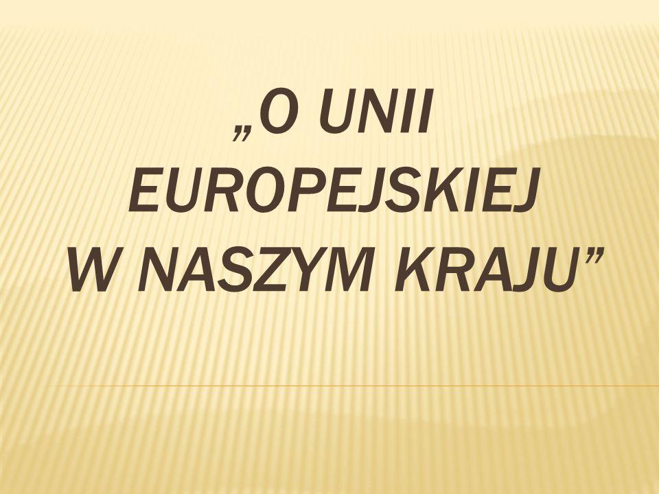 """""""O Unii Europejskiej w naszym kraju"""