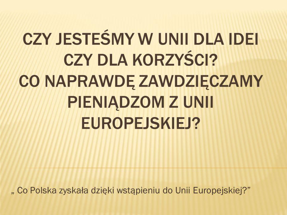""""""" Co Polska zyskała dzięki wstąpieniu do Unii Europejskiej"""