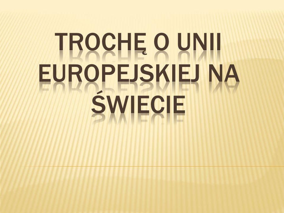 Trochę o unii europejskiej na świecie