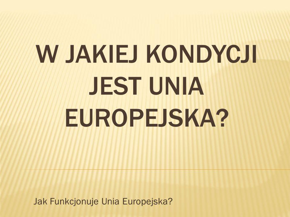 W jakiej kondycji jest Unia Europejska