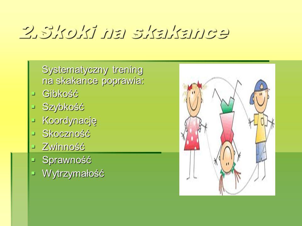 2.Skoki na skakance Systematyczny trening na skakance poprawia:
