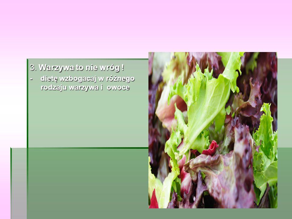 3. Warzywa to nie wróg ! - dietę wzbogacaj w różnego rodzaju warzywa i owoce