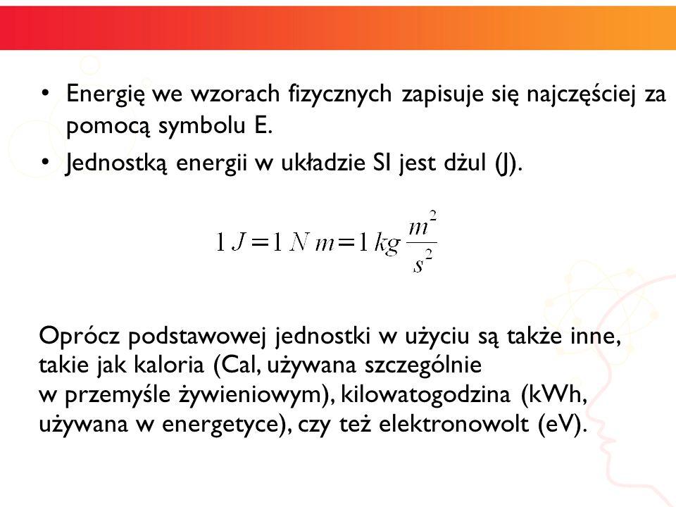 Energię we wzorach fizycznych zapisuje się najczęściej za pomocą symbolu E.