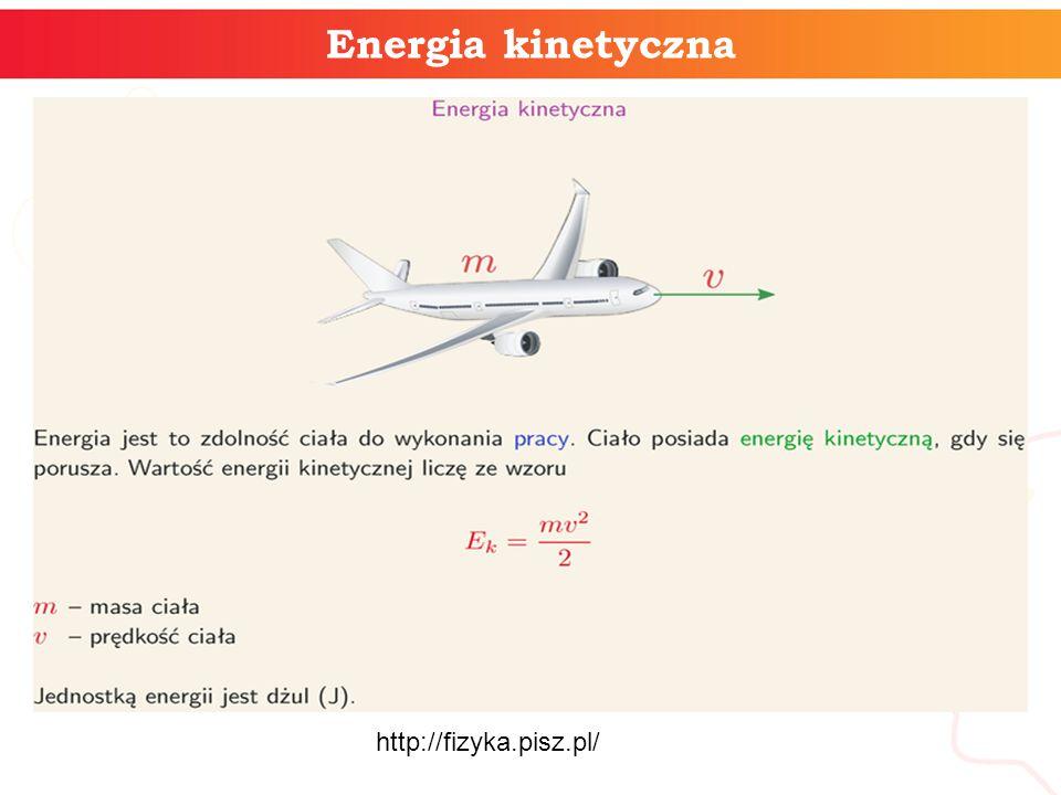 Energia kinetyczna http://fizyka.pisz.pl/