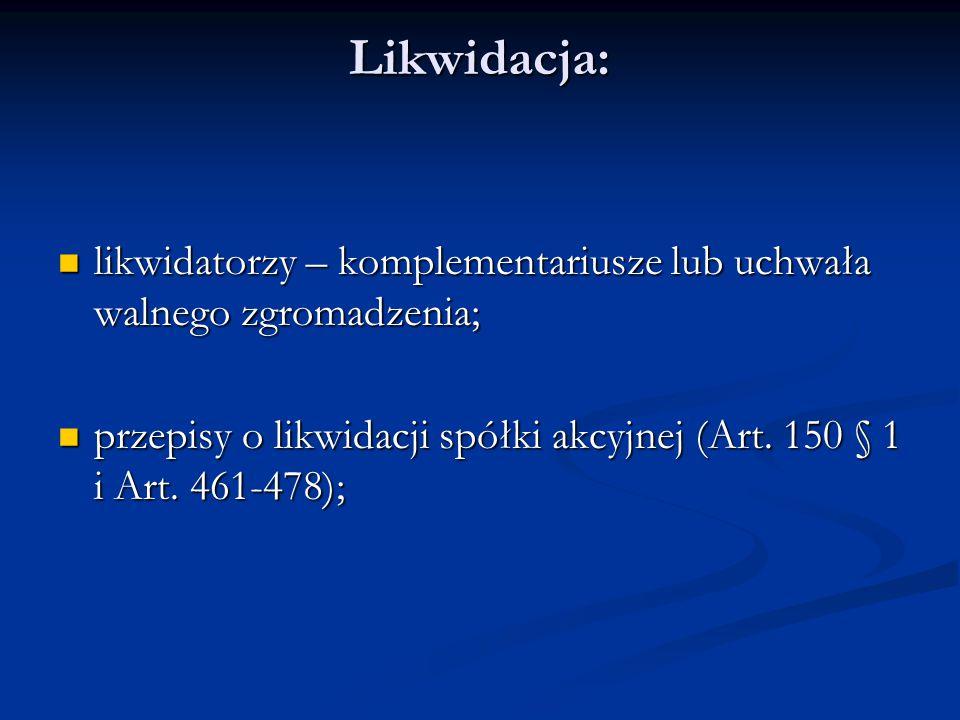 Likwidacja: likwidatorzy – komplementariusze lub uchwała walnego zgromadzenia; przepisy o likwidacji spółki akcyjnej (Art.