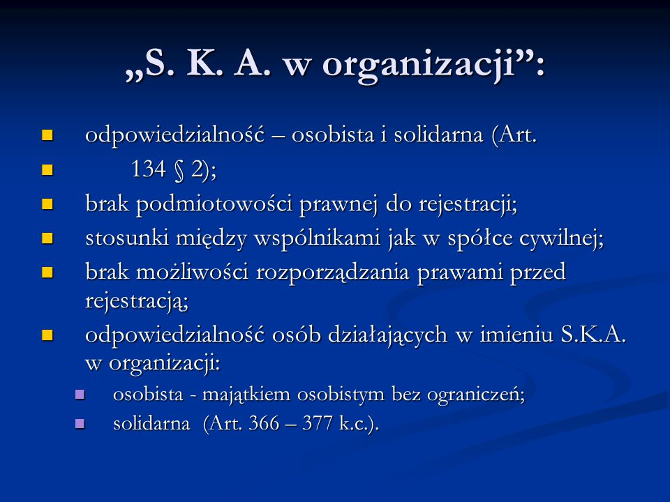 """""""S. K. A. w organizacji : odpowiedzialność – osobista i solidarna (Art. 134 § 2); brak podmiotowości prawnej do rejestracji;"""