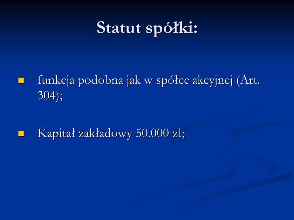 Statut spółki: funkcja podobna jak w spółce akcyjnej (Art. 304);