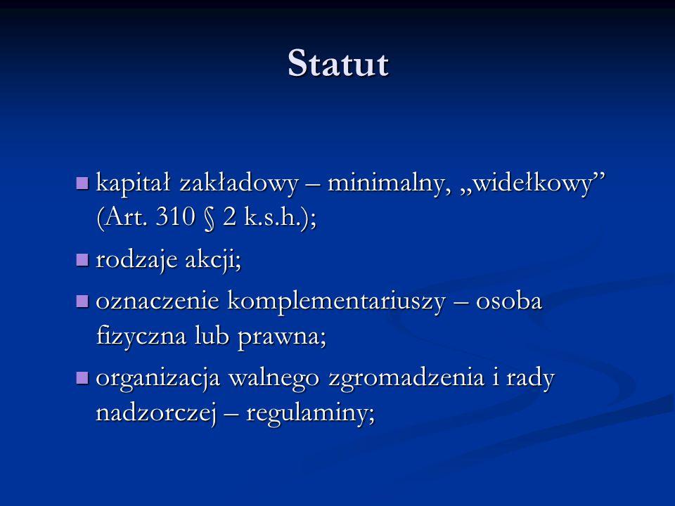 """Statut kapitał zakładowy – minimalny, """"widełkowy (Art. 310 § 2 k.s.h.); rodzaje akcji; oznaczenie komplementariuszy – osoba fizyczna lub prawna;"""