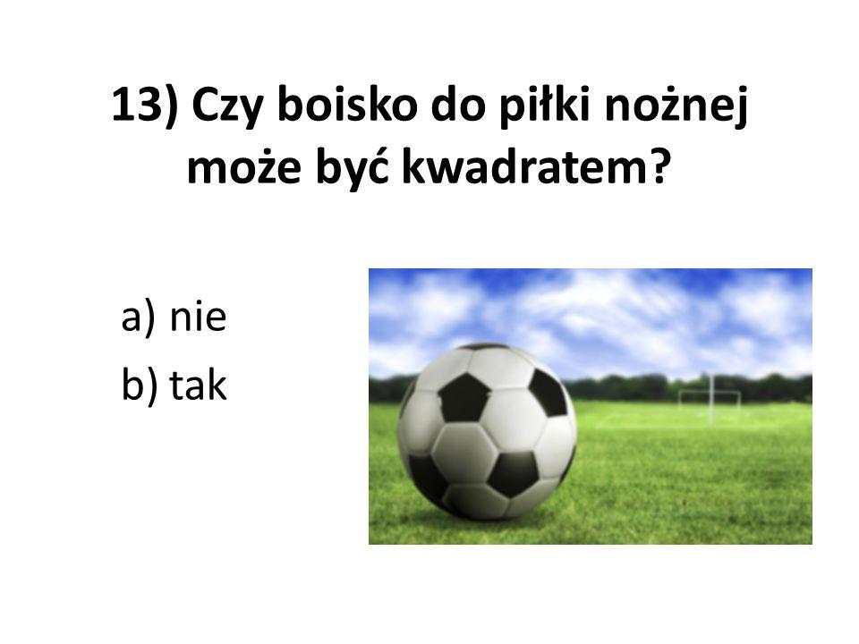 13) Czy boisko do piłki nożnej może być kwadratem