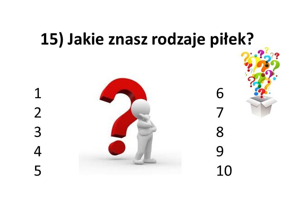 15) Jakie znasz rodzaje piłek