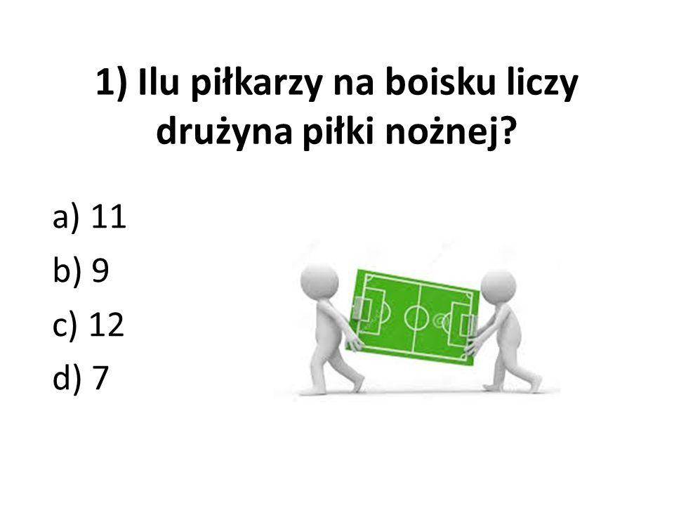 1) Ilu piłkarzy na boisku liczy drużyna piłki nożnej