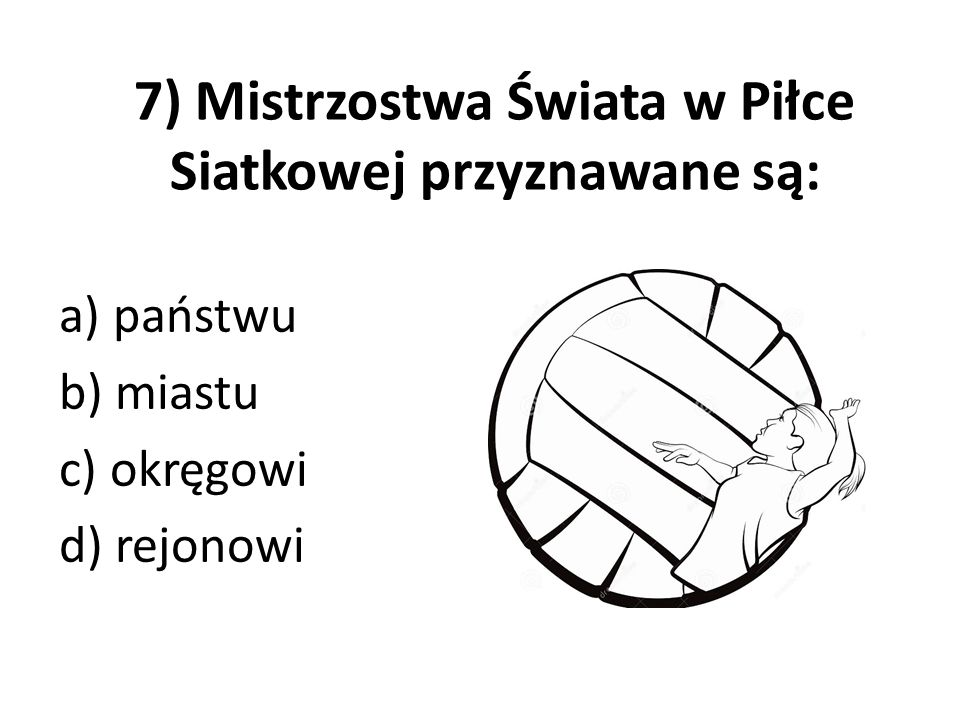 7) Mistrzostwa Świata w Piłce Siatkowej przyznawane są: