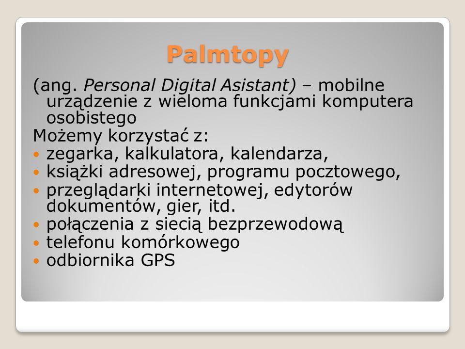 Palmtopy (ang. Personal Digital Asistant) – mobilne urządzenie z wieloma funkcjami komputera osobistego.