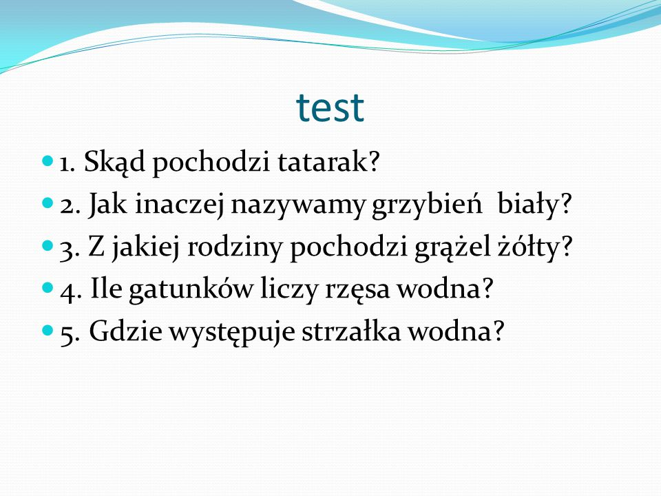 test 1. Skąd pochodzi tatarak 2. Jak inaczej nazywamy grzybień biały