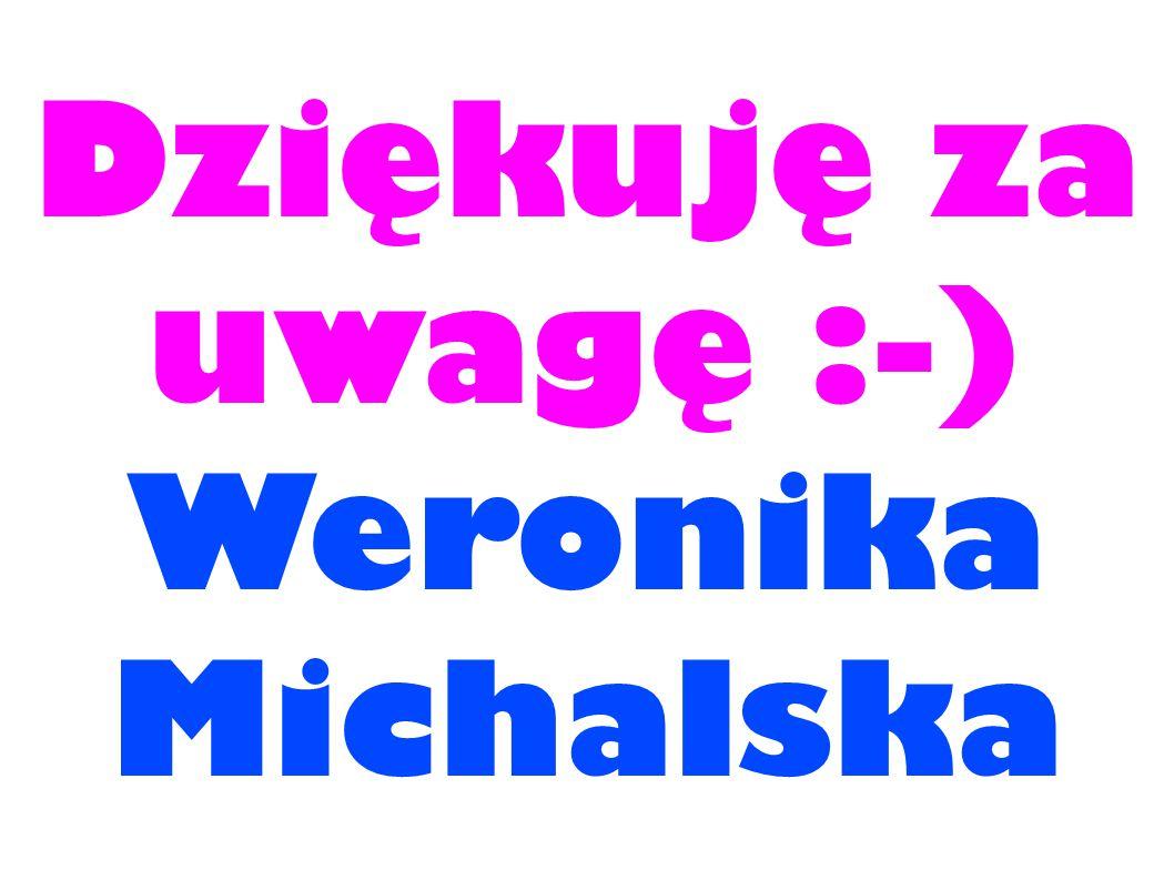 Dziękuję za uwagę :-) Weronika Michalska