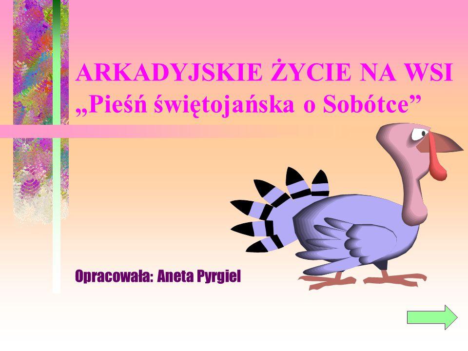 """ARKADYJSKIE ŻYCIE NA WSI """"Pieśń świętojańska o Sobótce"""