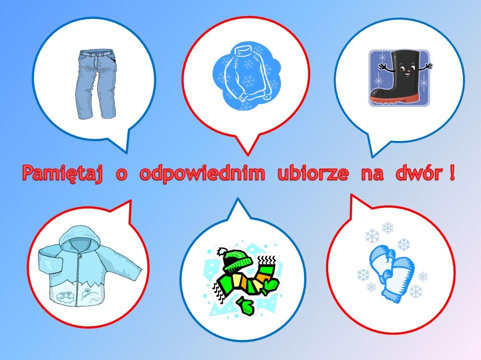 Pamiętaj o odpowiednim ubiorze na dwór !