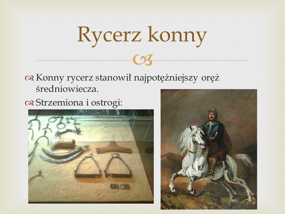 Rycerz konny Konny rycerz stanowił najpotężniejszy oręż średniowiecza.