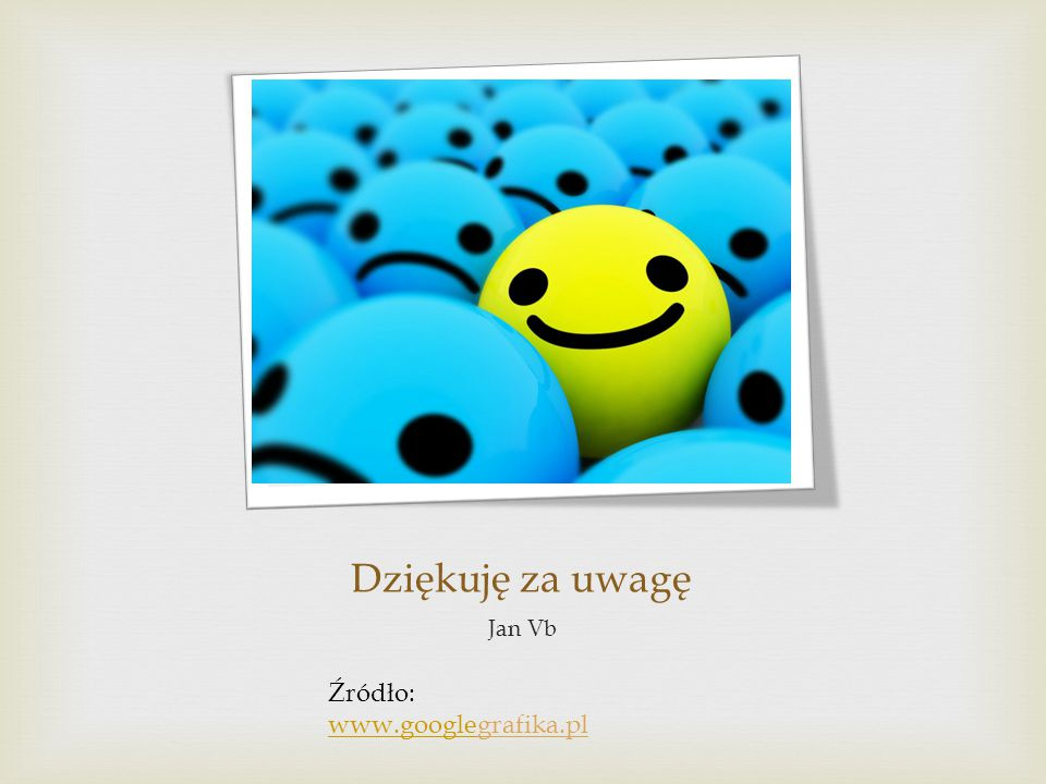 Dziękuję za uwagę Jan Vb Źródło: www.googlegrafika.pl