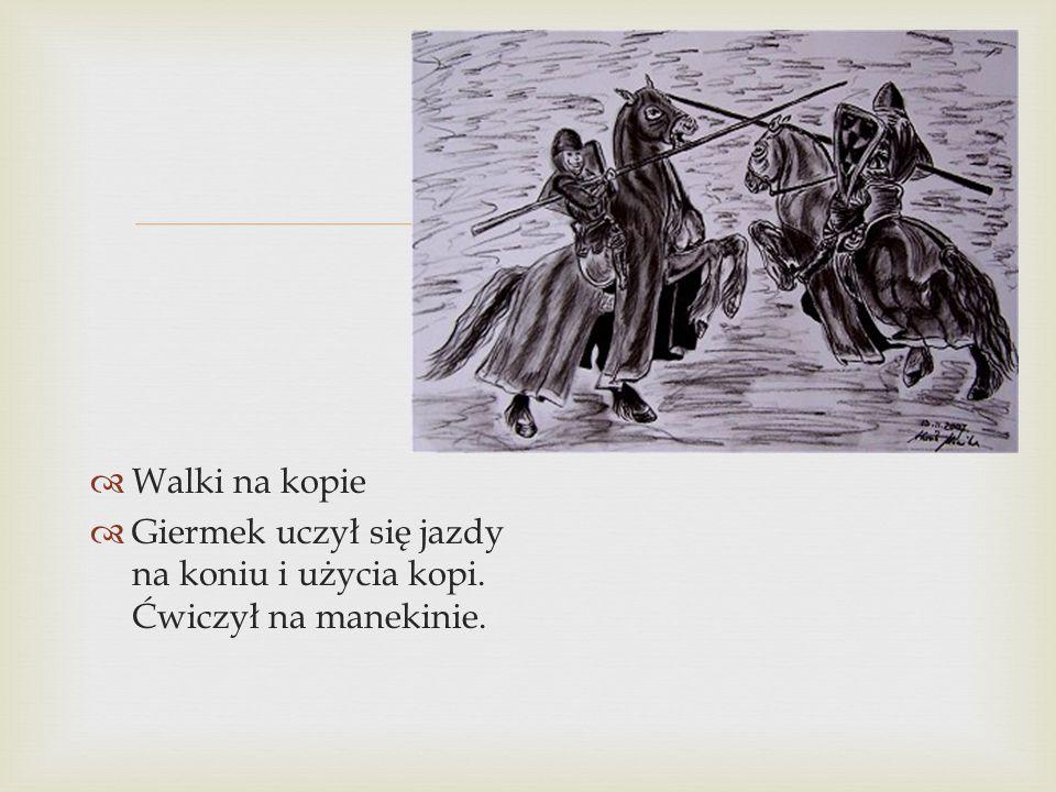 Walki na kopie Giermek uczył się jazdy na koniu i użycia kopi. Ćwiczył na manekinie.
