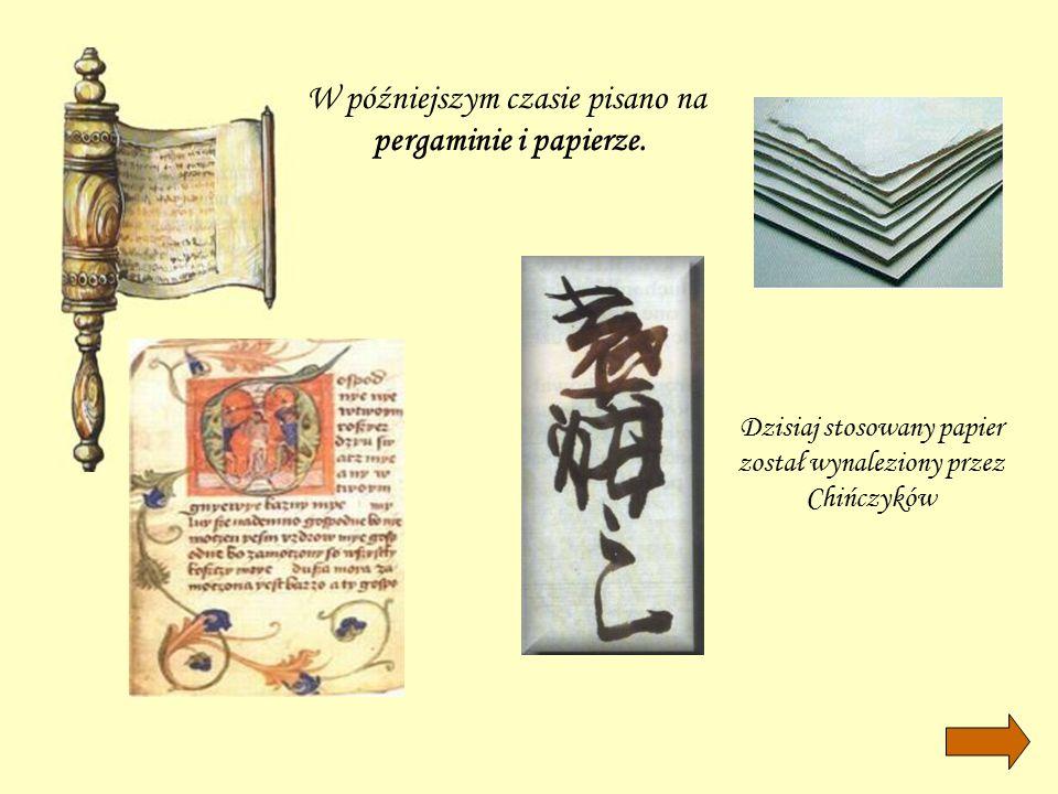 W późniejszym czasie pisano na pergaminie i papierze.