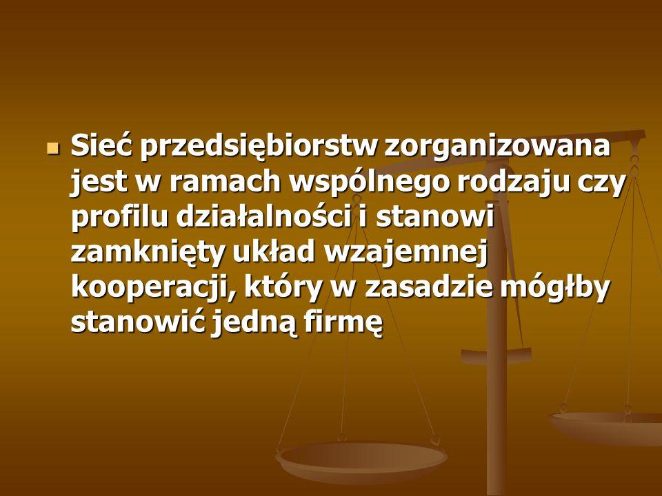Sieć przedsiębiorstw zorganizowana jest w ramach wspólnego rodzaju czy profilu działalności i stanowi zamknięty układ wzajemnej kooperacji, który w zasadzie mógłby stanowić jedną firmę