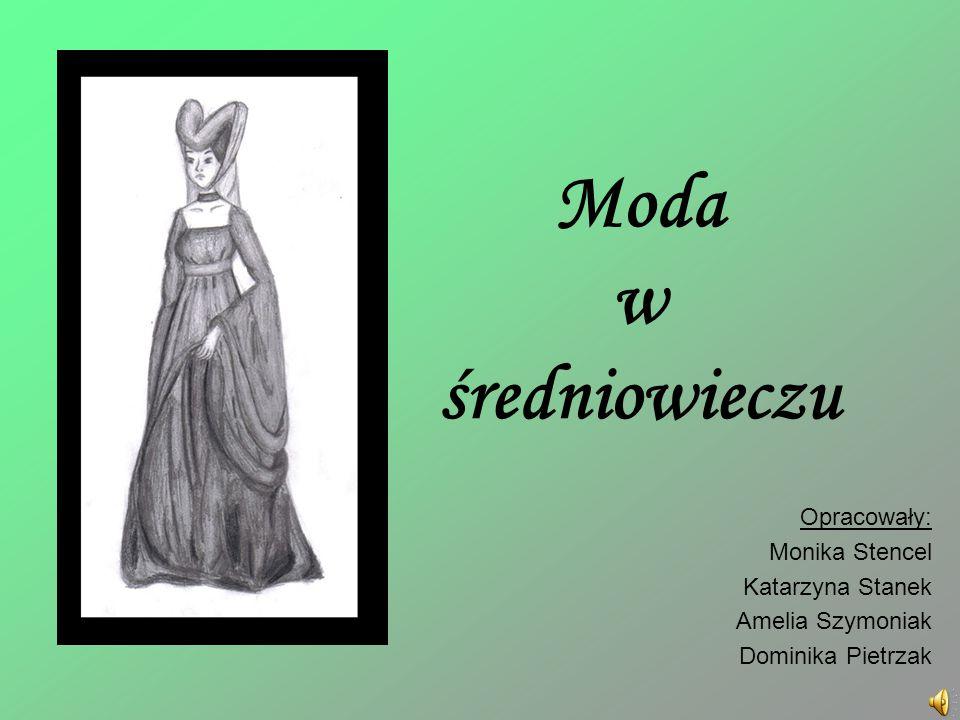 Moda w średniowieczu Opracowały: Monika Stencel Katarzyna Stanek