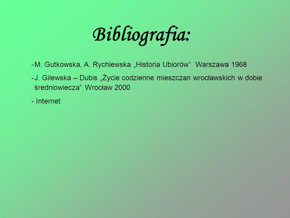 """Bibliografia: M. Gutkowska, A. Rychlewska """"Historia Ubiorów Warszawa 1968."""