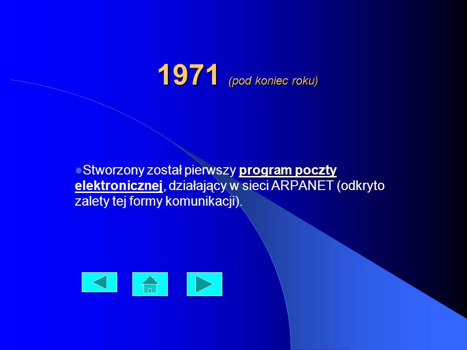 1971 (pod koniec roku) Stworzony został pierwszy program poczty elektronicznej, działający w sieci ARPANET (odkryto zalety tej formy komunikacji).
