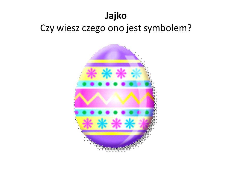 Jajko Czy wiesz czego ono jest symbolem