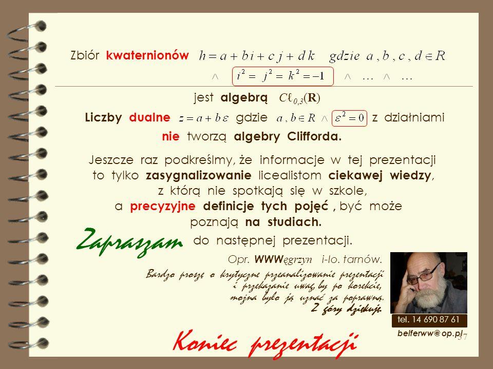 Zapraszam Koniec prezentacji Zbiór kwaternionów jest algebrą Cℓ0,3(R)
