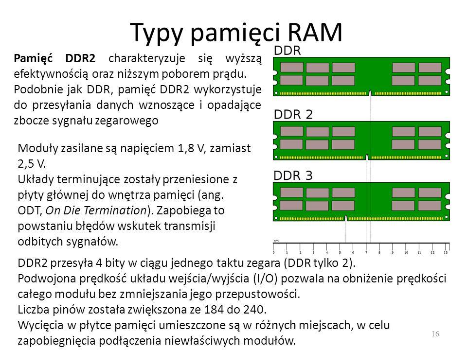 Typy pamięci RAM Pamięć DDR2 charakteryzuje się wyższą efektywnością oraz niższym poborem prądu.