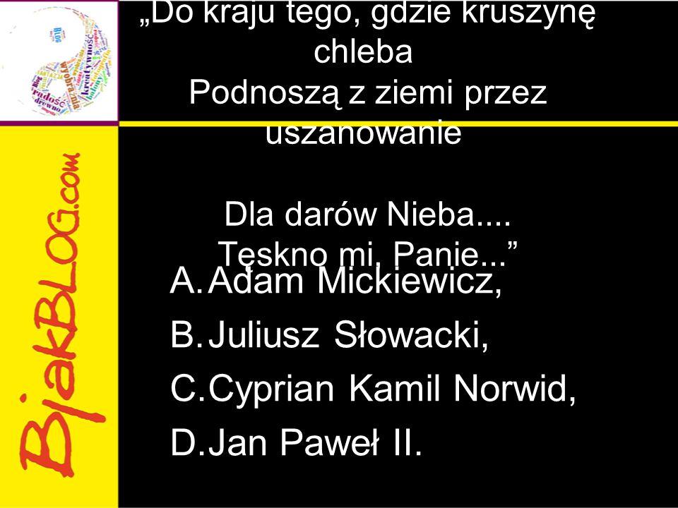 Adam Mickiewicz, Juliusz Słowacki, Cyprian Kamil Norwid, Jan Paweł II.