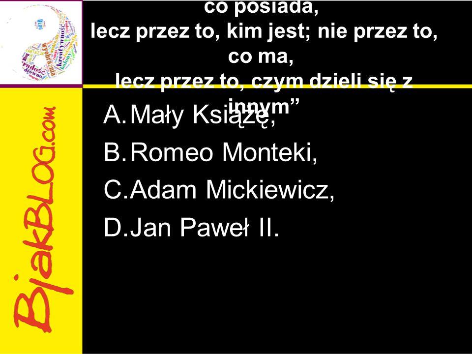 Mały Książę, Romeo Monteki, Adam Mickiewicz, Jan Paweł II.