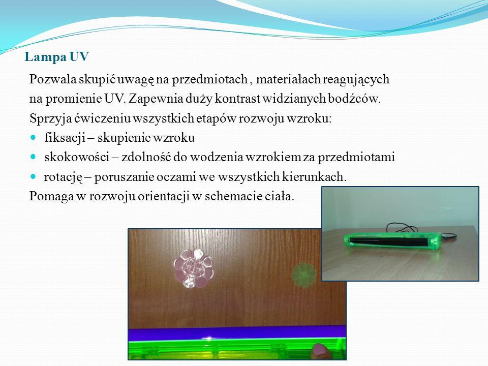Lampa UV Pozwala skupić uwagę na przedmiotach , materiałach reagujących. na promienie UV. Zapewnia duży kontrast widzianych bodźców.