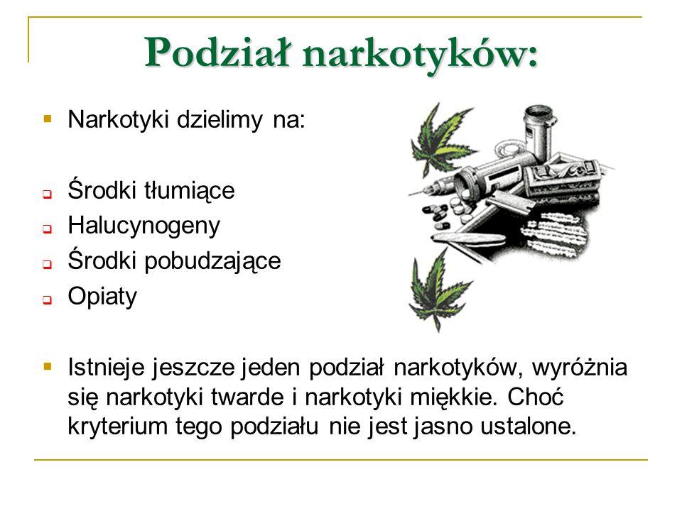 Podział narkotyków: Narkotyki dzielimy na: Środki tłumiące